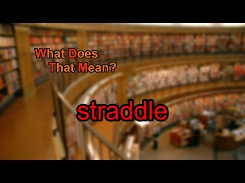 What does straddle mean?