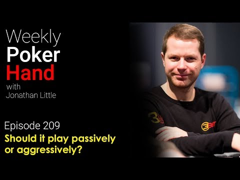 Weekly poker hand, episode 209: should it play passively or aggressively?