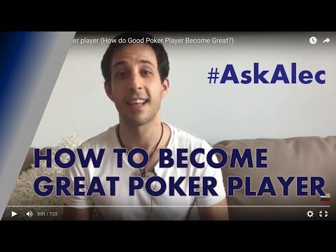 How does a good poker player become great? (ask alec)