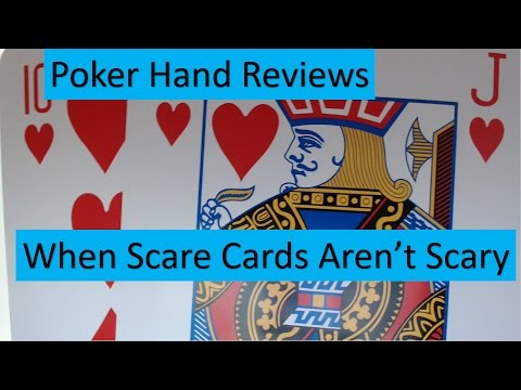 Poker hand reviews: when scare cards aren't scary