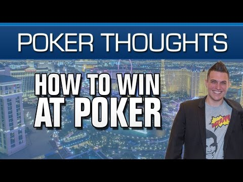 Poker thoughts - how to win at poker