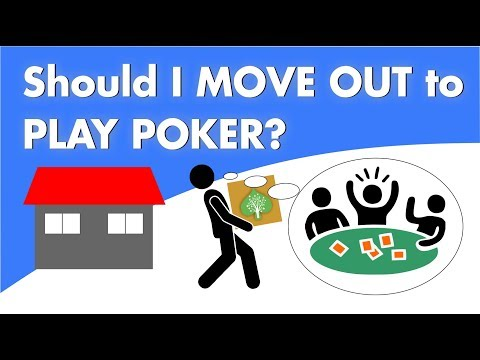 Should i move out to play poker?