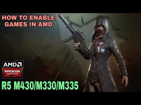 How to enable games in amd radeon r5 m430/m335/m330