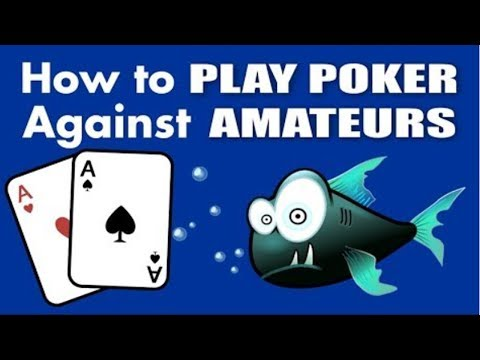 How to play poker against beginners and amateurs (poker tips)
