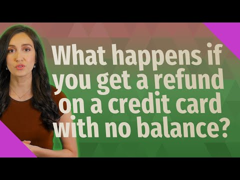 What happens if you get a refund on a credit card with no balance?