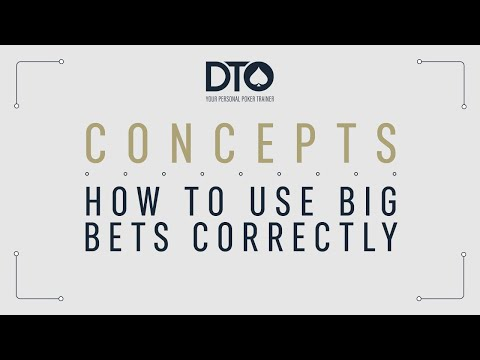 Dto poker concepts ♤ how to use big bets correctly